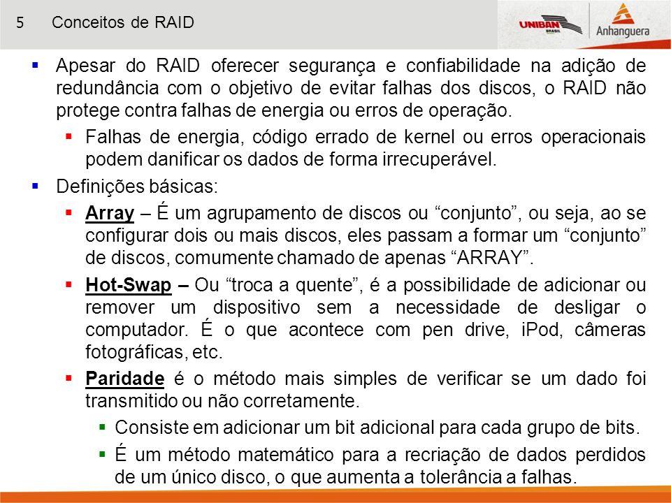 5 Apesar do RAID oferecer segurança e confiabilidade na adição de redundância com o objetivo de evitar falhas dos discos, o RAID não protege contra fa