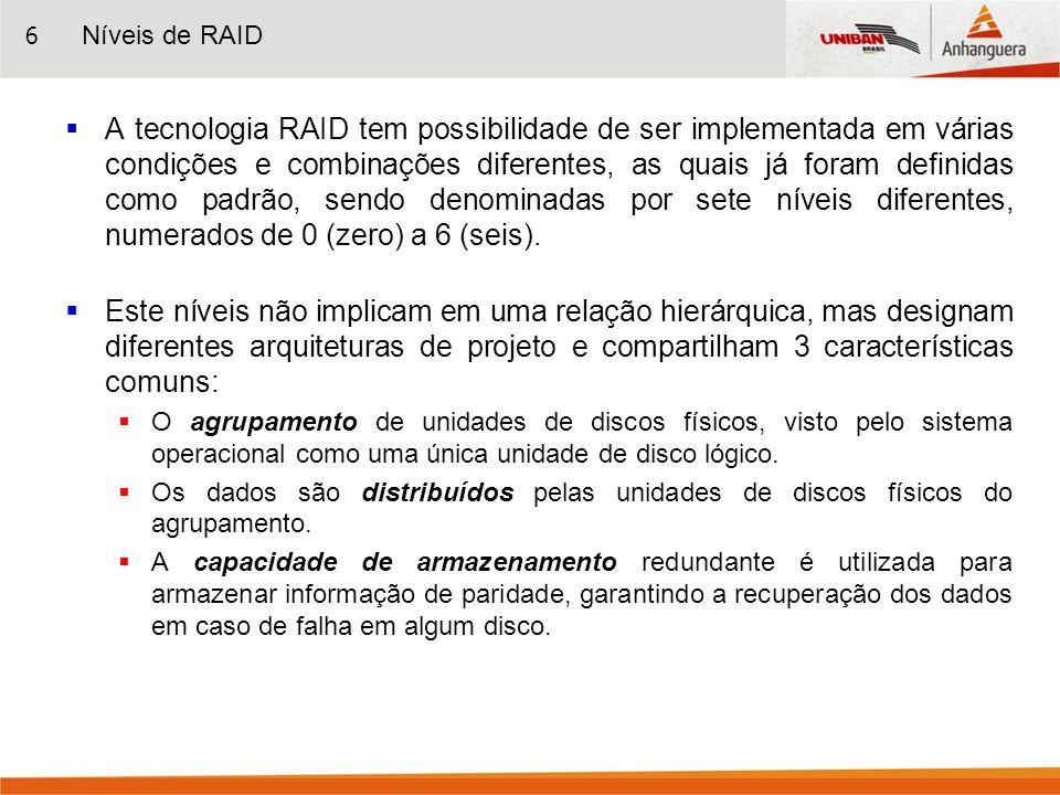 6 A tecnologia RAID tem possibilidade de ser implementada em várias condições e combinações diferentes, as quais já foram definidas como padrão, sendo