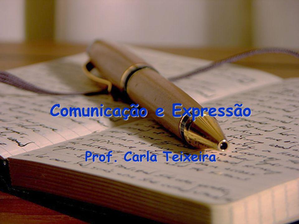 Comunicação e Expressão Prof. Carla Teixeira