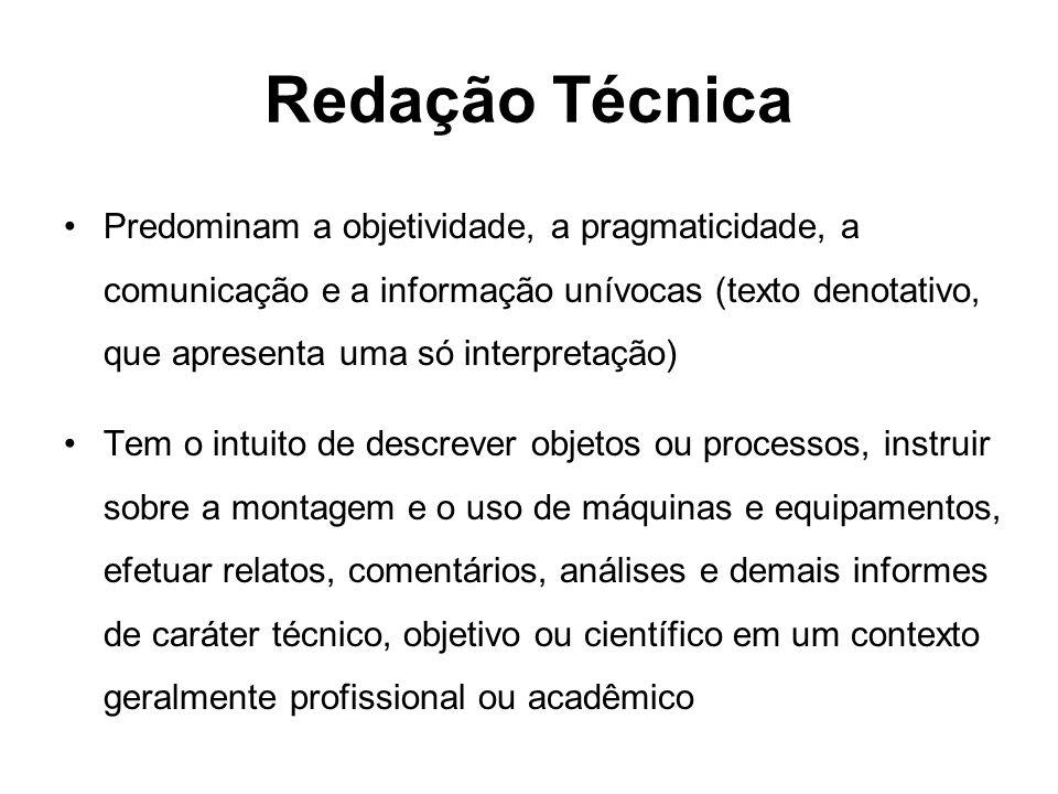 Redação Técnica Predominam a objetividade, a pragmaticidade, a comunicação e a informação unívocas (texto denotativo, que apresenta uma só interpretaç