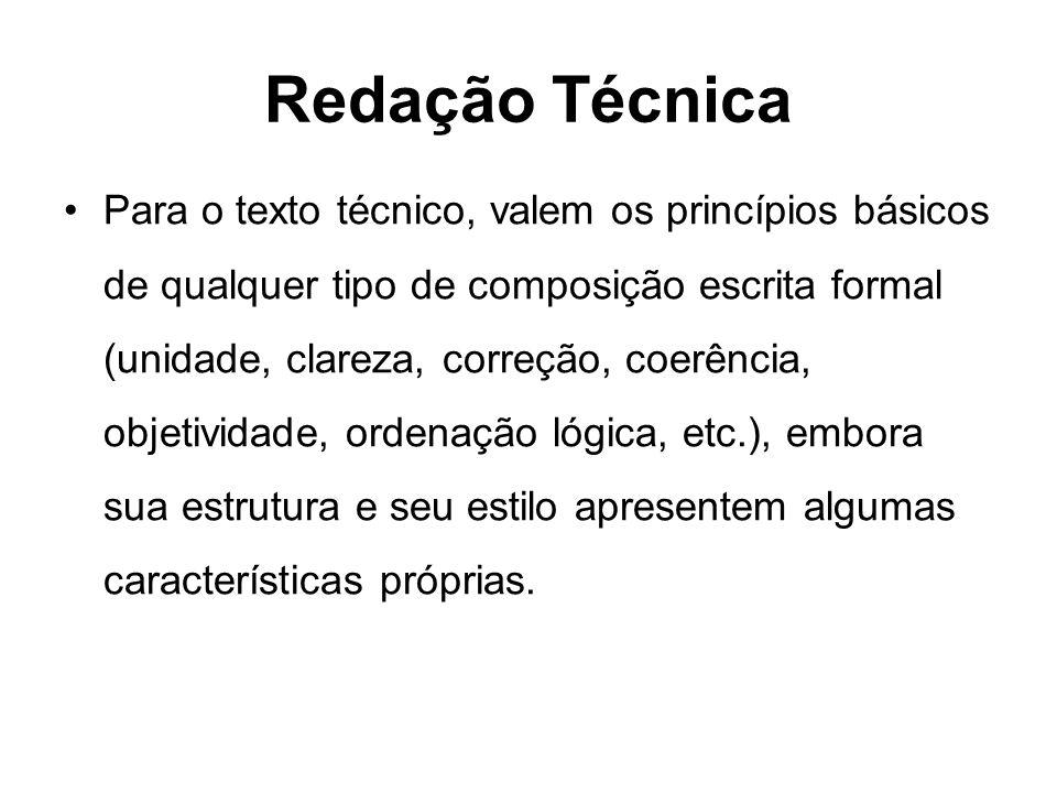 Redação Técnica Para o texto técnico, valem os princípios básicos de qualquer tipo de composição escrita formal (unidade, clareza, correção, coerência