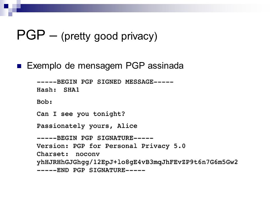 PGP – (pretty good privacy) Exemplo de mensagem PGP assinada