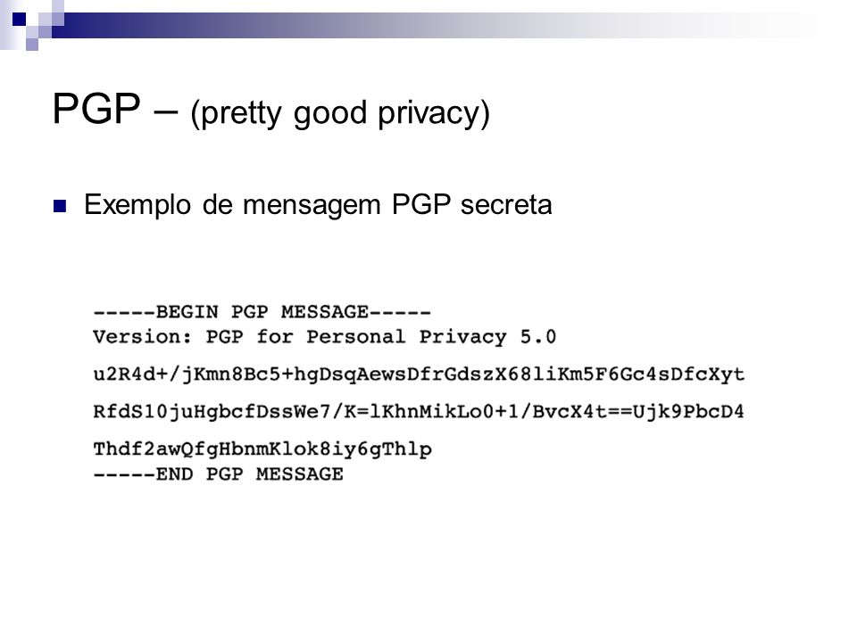 PGP – (pretty good privacy) Exemplo de mensagem PGP secreta