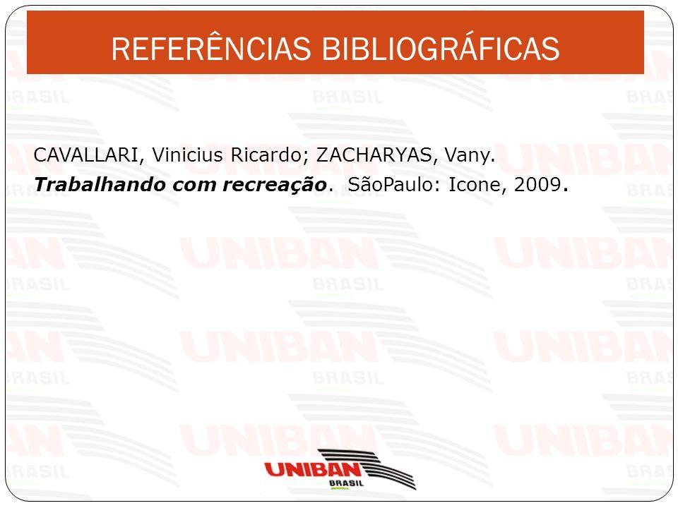 REFERÊNCIAS BIBLIOGRÁFICAS CAVALLARI, Vinicius Ricardo; ZACHARYAS, Vany. Trabalhando com recreação. SãoPaulo: Icone, 2009.