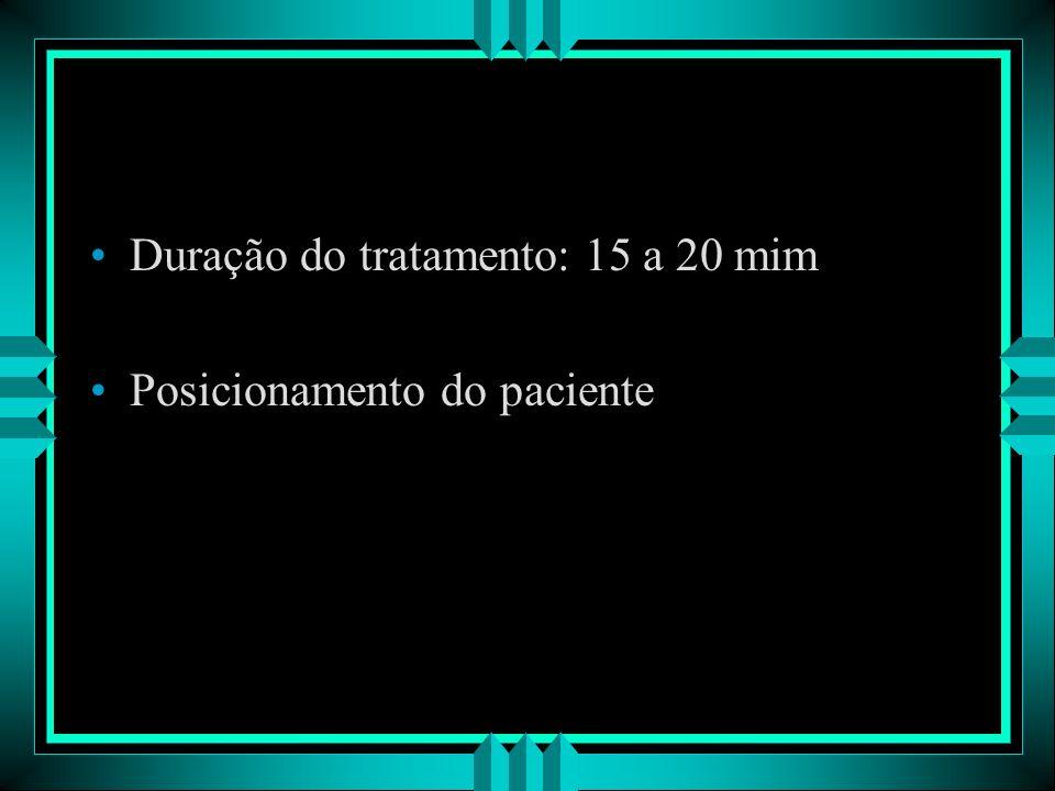 Duração do tratamento: 15 a 20 mim Posicionamento do paciente