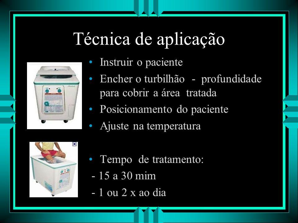 Técnica de aplicação Instruir o paciente Encher o turbilhão - profundidade para cobrir a área tratada Posicionamento do paciente Ajuste na temperatura