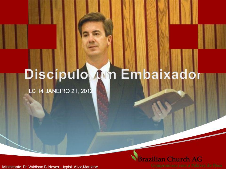 Ministrante: Pr. Valdison B. Neves – typist: Alice Manzine LC 14 JANEIRO 21, 2012