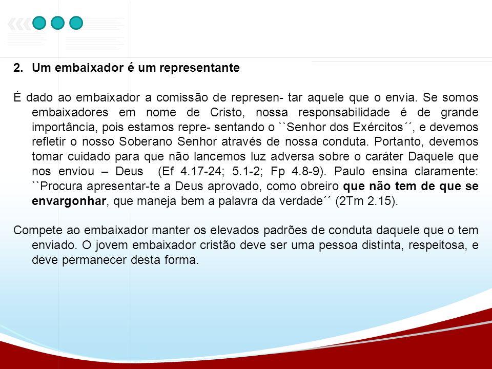 2.Um embaixador é um representante É dado ao embaixador a comissão de represen- tar aquele que o envia. Se somos embaixadores em nome de Cristo, nossa
