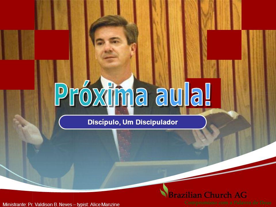 Ministrante: Pr. Valdison B. Neves – typist: Alice Manzine Discípulo, Um Discipulador