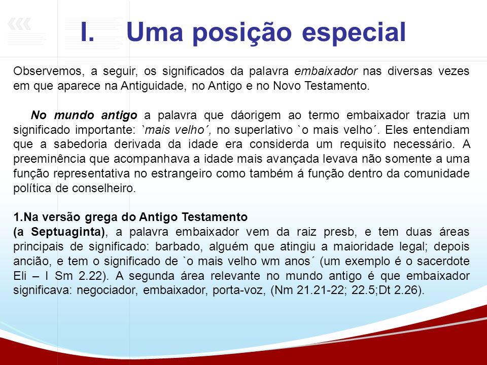 I.Uma posição especial Observemos, a seguir, os significados da palavra embaixador nas diversas vezes em que aparece na Antiguidade, no Antigo e no No