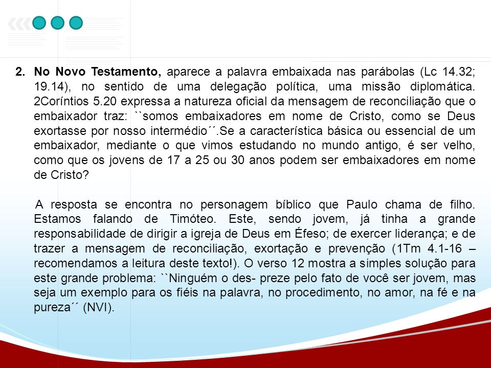 2.No Novo Testamento, aparece a palavra embaixada nas parábolas (Lc 14.32; 19.14), no sentido de uma delegação política, uma missão diplomática. 2Corí