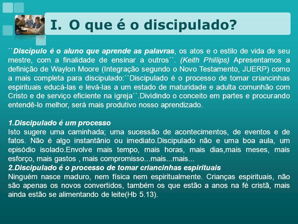 I.O que é o discipulado? ``Discípulo é o aluno que aprende as palavras, os atos e o estilo de vida de seu mestre, com a finalidade de ensinar a outros