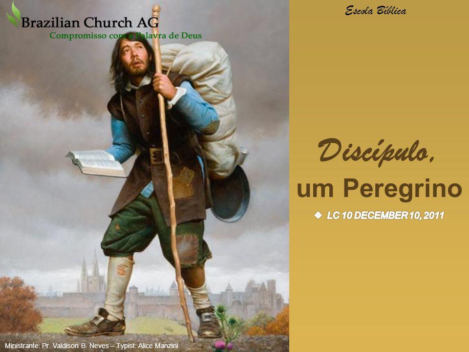 Discípulo, um Peregrino Escola Bíblica Ministrante: Pr. Valdison B. Neves – Typist: Alice Manzini