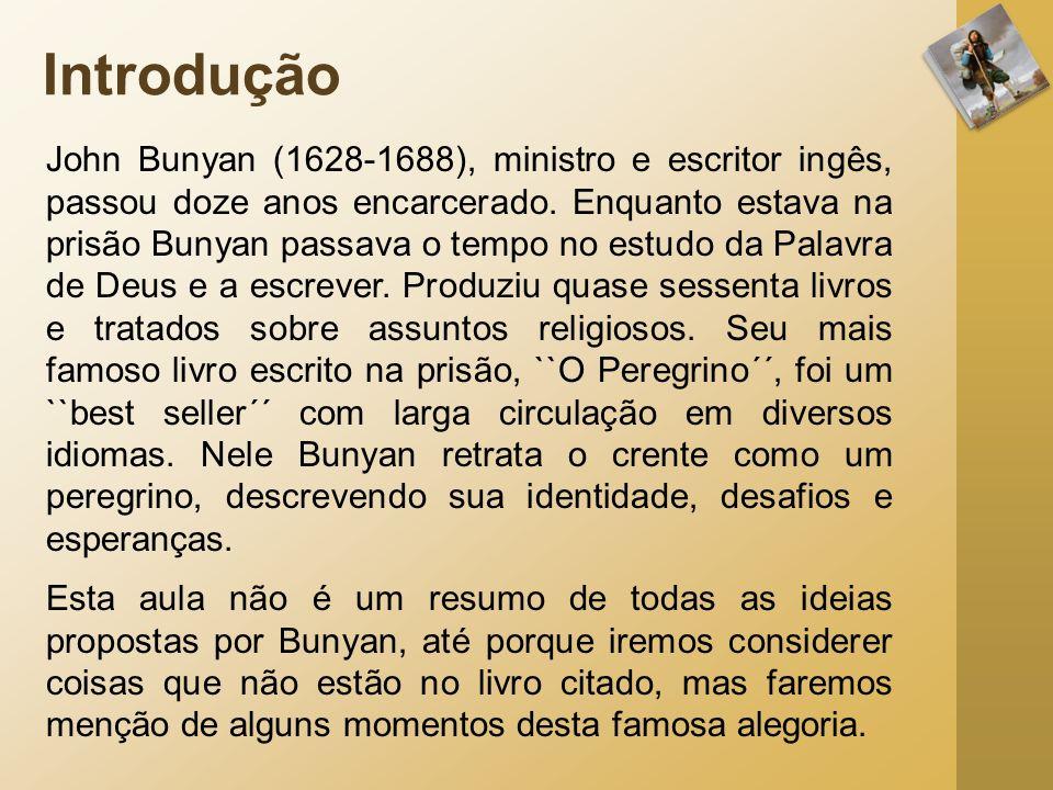 John Bunyan (1628-1688), ministro e escritor ingês, passou doze anos encarcerado. Enquanto estava na prisão Bunyan passava o tempo no estudo da Palavr