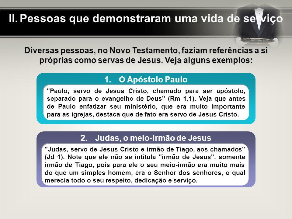 II.Pessoas que demonstraram uma vida de serviço Diversas pessoas, no Novo Testamento, faziam referências a si próprias como servas de Jesus.