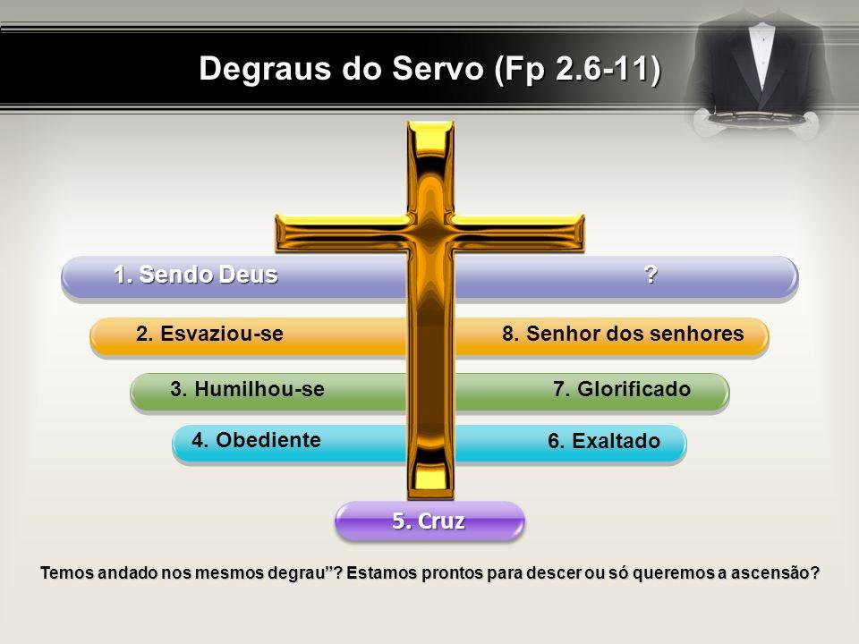 Degraus do Servo (Fp 2.6-11) .1. Sendo Deus 8. Senhor dos senhores2.