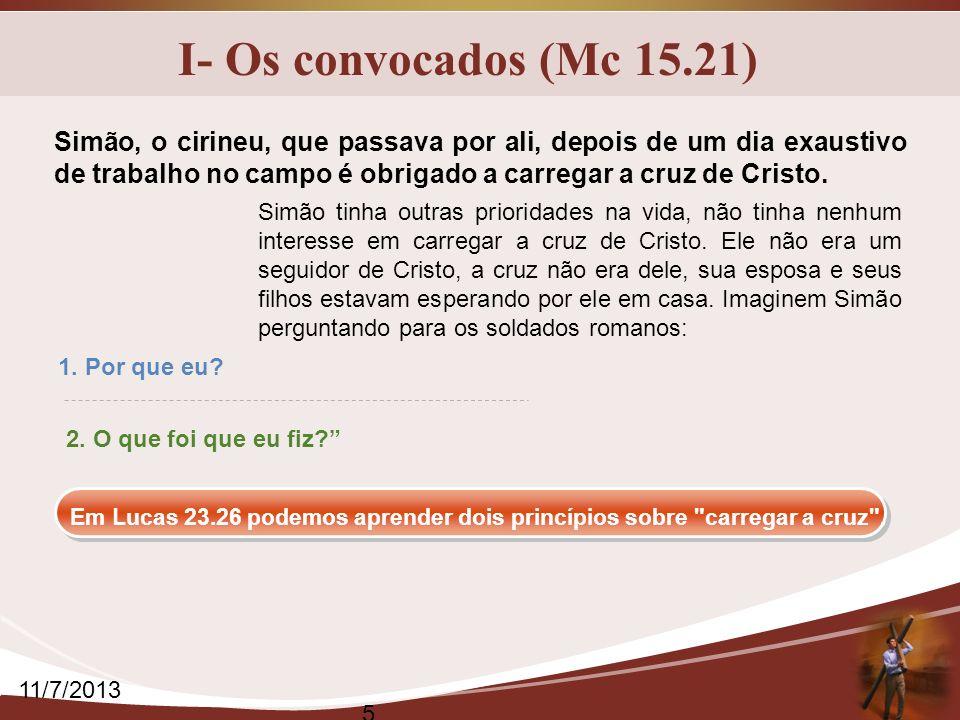 I- Os convocados (Mc 15.21) Simão, o cirineu, que passava por ali, depois de um dia exaustivo de trabalho no campo é obrigado a carregar a cruz de Cri