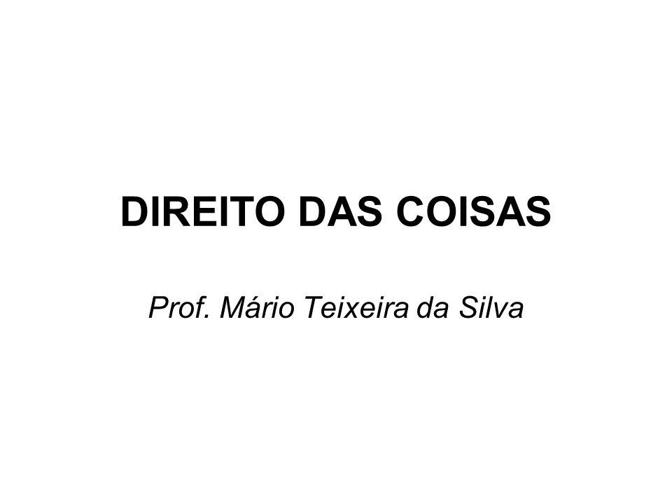 DIREITO DAS COISAS Prof. Mário Teixeira da Silva