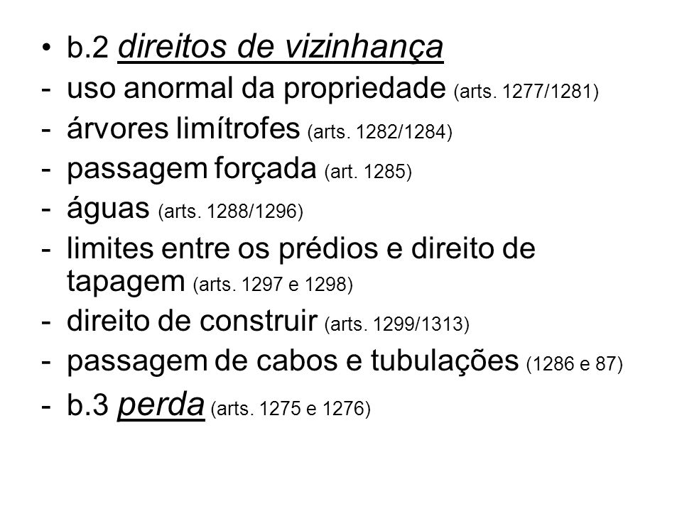 b.2 direitos de vizinhança -uso anormal da propriedade (arts. 1277/1281) -árvores limítrofes (arts. 1282/1284) -passagem forçada (art. 1285) -águas (a