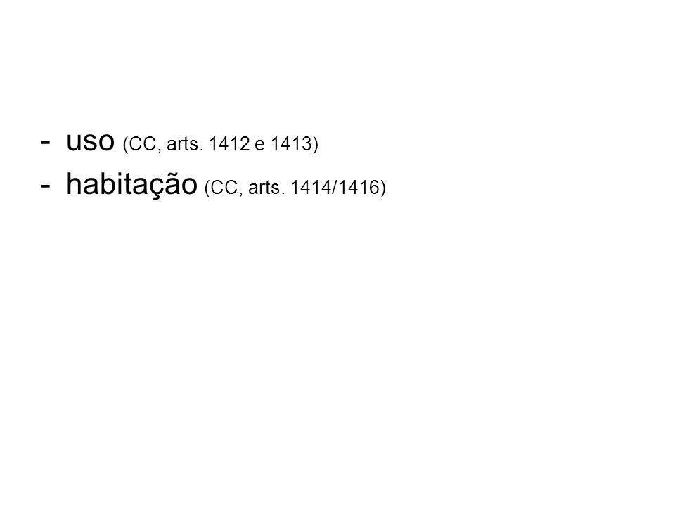 -uso (CC, arts. 1412 e 1413) -habitação (CC, arts. 1414/1416)