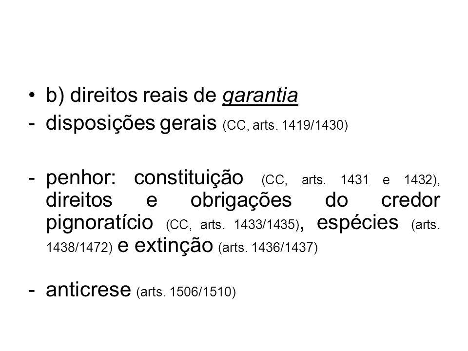 b) direitos reais de garantia -disposições gerais (CC, arts. 1419/1430) -penhor: constituição (CC, arts. 1431 e 1432), direitos e obrigações do credor