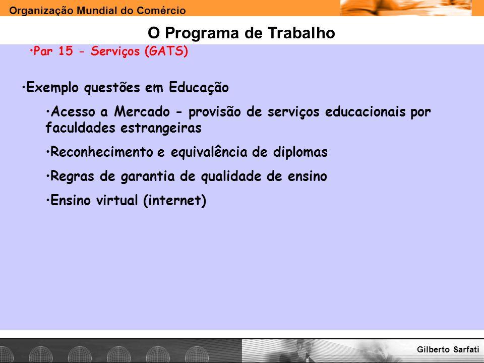 Organização Mundial do Comércio www.e-deliver.com.brGilberto Sarfati O Programa de Trabalho Par 15 - Serviços (GATS) Exemplo questões em Educação Aces