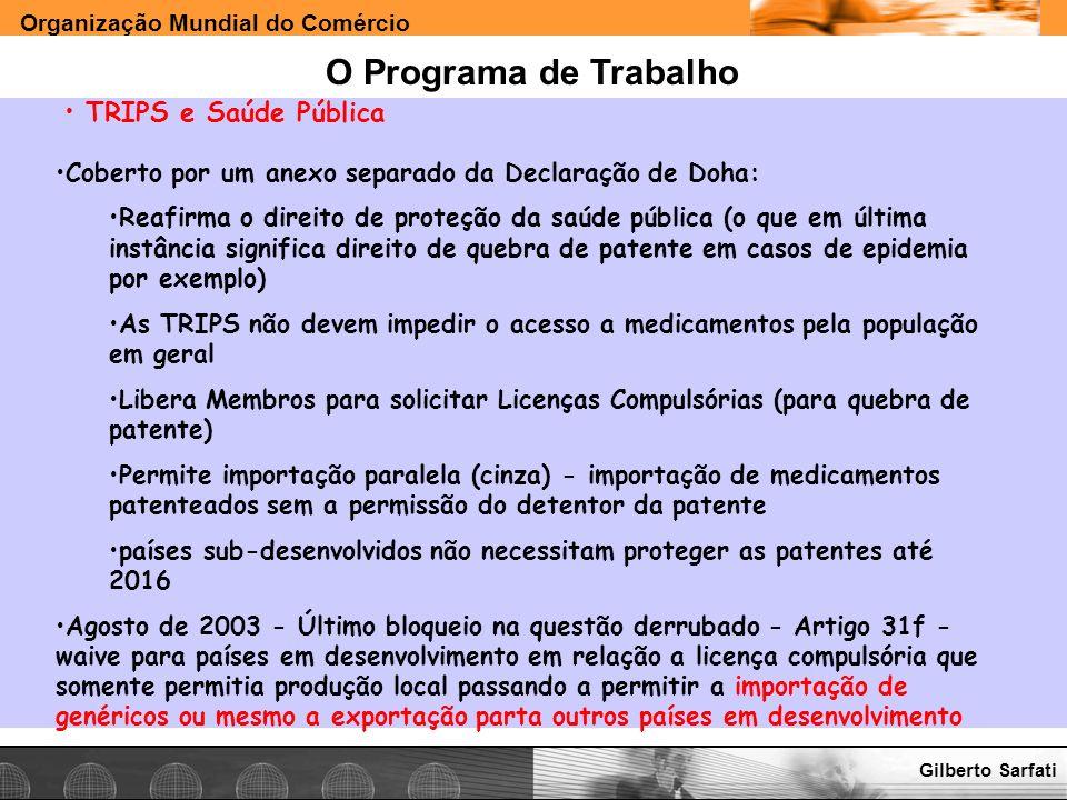 Organização Mundial do Comércio www.e-deliver.com.brGilberto Sarfati O Programa de Trabalho TRIPS e Saúde Pública Coberto por um anexo separado da Dec