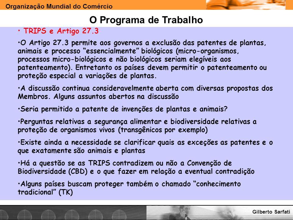 Organização Mundial do Comércio www.e-deliver.com.brGilberto Sarfati O Programa de Trabalho TRIPS e Artigo 27.3 O Artigo 27.3 permite aos governos a e
