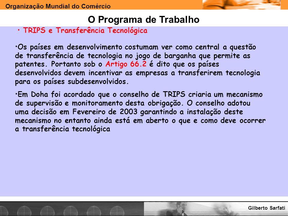 Organização Mundial do Comércio www.e-deliver.com.brGilberto Sarfati O Programa de Trabalho TRIPS e Transferência Tecnológica Os países em desenvolvim