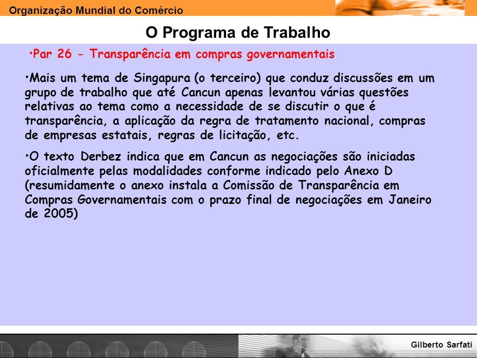 Organização Mundial do Comércio www.e-deliver.com.brGilberto Sarfati O Programa de Trabalho Par 26 - Transparência em compras governamentais Mais um t