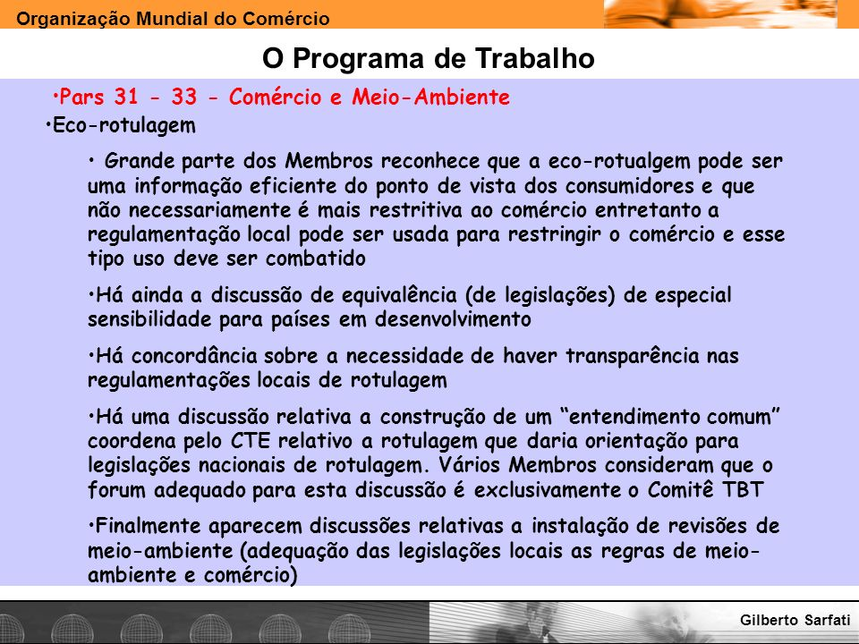 Organização Mundial do Comércio www.e-deliver.com.brGilberto Sarfati O Programa de Trabalho Pars 31 - 33 - Comércio e Meio-Ambiente Eco-rotulagem Gran