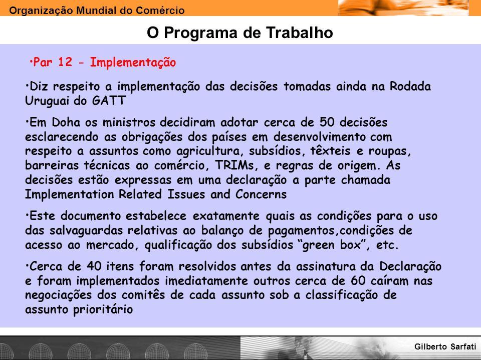 Organização Mundial do Comércio www.e-deliver.com.brGilberto Sarfati O Programa de Trabalho Par 12 - Implementação Diz respeito a implementação das de