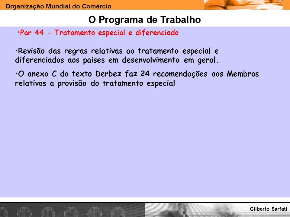Organização Mundial do Comércio www.e-deliver.com.brGilberto Sarfati O Programa de Trabalho Par 44 - Tratamento especial e diferenciado Revisão das re