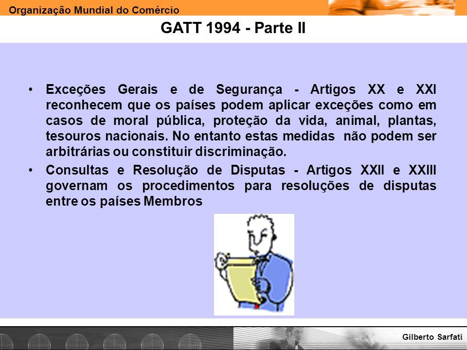 Organização Mundial do Comércio www.e-deliver.com.brGilberto Sarfati GATT 1994 - Parte II Exceções Gerais e de Segurança - Artigos XX e XXI reconhecem