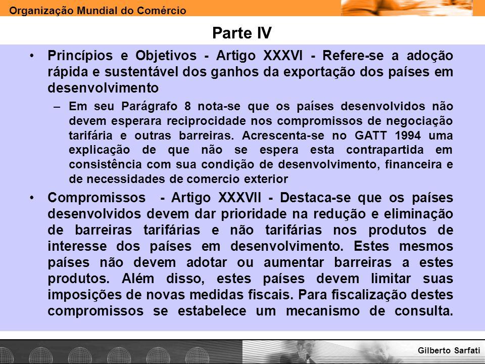 Organização Mundial do Comércio www.e-deliver.com.brGilberto Sarfati Parte IV Princípios e Objetivos - Artigo XXXVI - Refere-se a adoção rápida e sust