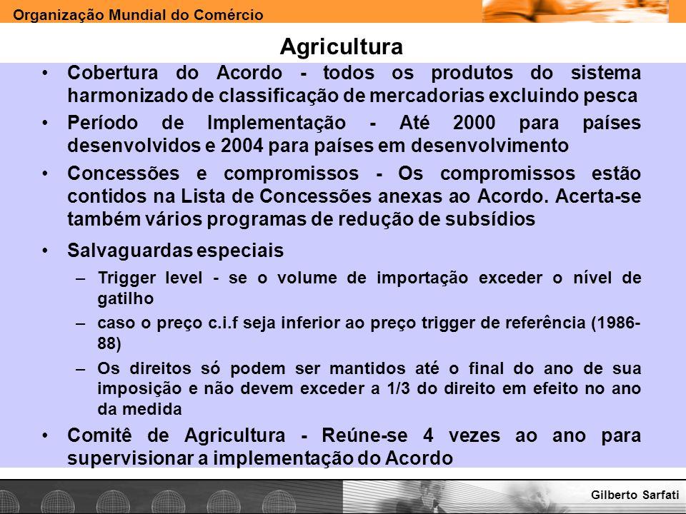 Organização Mundial do Comércio www.e-deliver.com.brGilberto Sarfati Agricultura Cobertura do Acordo - todos os produtos do sistema harmonizado de cla