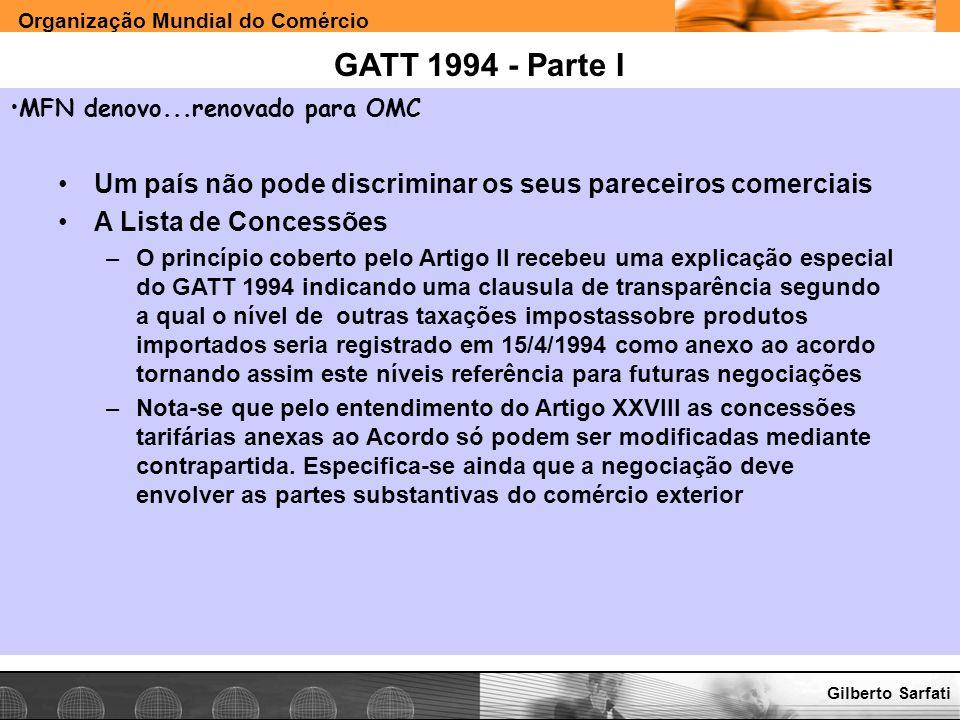Organização Mundial do Comércio www.e-deliver.com.brGilberto Sarfati GATT 1994 - Parte I Um país não pode discriminar os seus pareceiros comerciais A