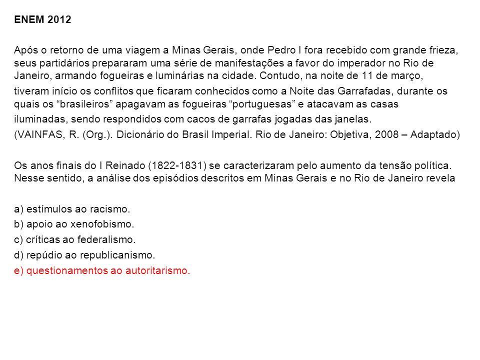 ENEM 2012 Após o retorno de uma viagem a Minas Gerais, onde Pedro I fora recebido com grande frieza, seus partidários prepararam uma série de manifest