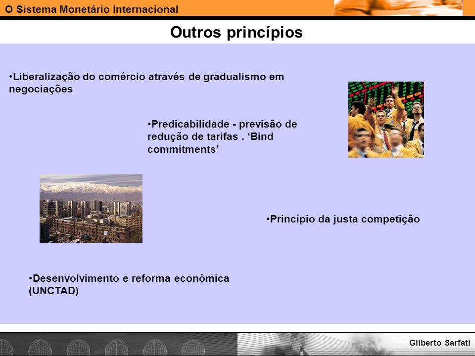 Organização Mundial do Comércio O Sistema Monetário Internacional Outros princípios Gilberto Sarfati Liberalização do comércio através de gradualismo