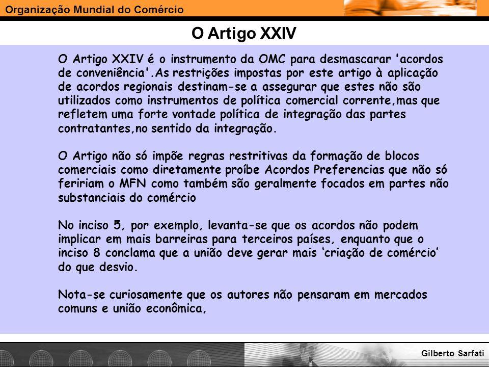 Organização Mundial do Comércio www.e-deliver.com.brGilberto Sarfati O Artigo XXIV O Artigo XXIV é o instrumento da OMC para desmascarar 'acordos de c