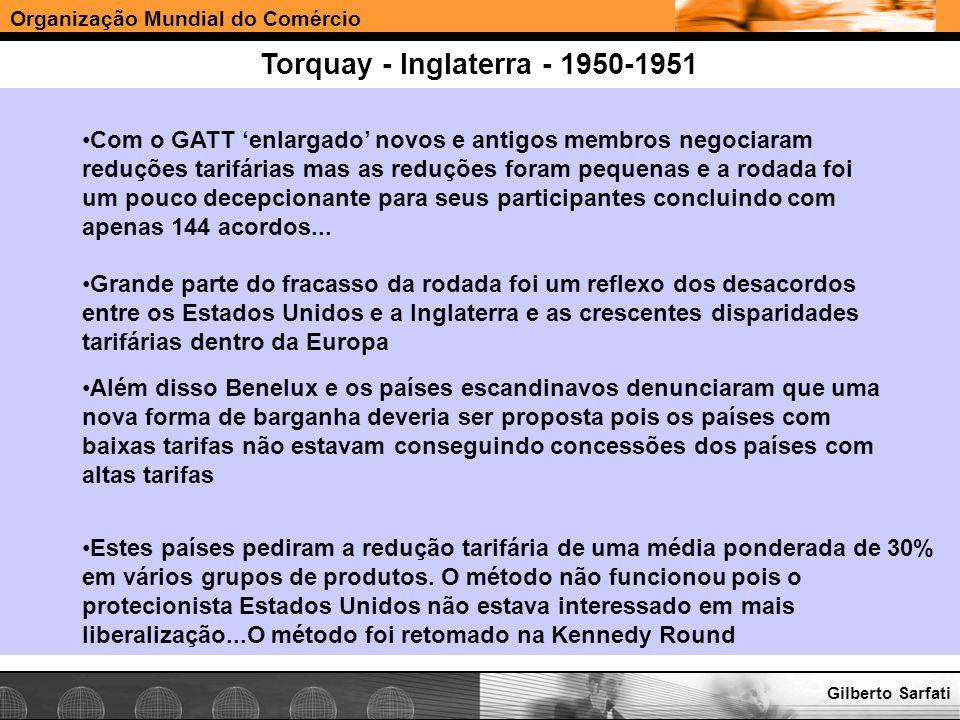 Organização Mundial do Comércio www.e-deliver.com.brGilberto Sarfati Torquay - Inglaterra - 1950-1951 Com o GATT enlargado novos e antigos membros neg