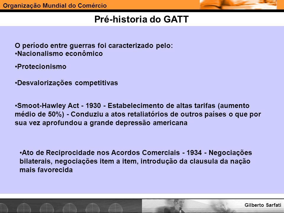 Organização Mundial do Comércio www.e-deliver.com.brGilberto Sarfati Pré-historia do GATT O período entre guerras foi caracterizado pelo: Nacionalismo