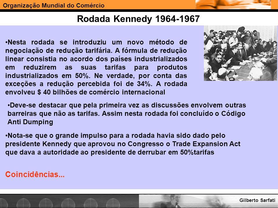 Organização Mundial do Comércio www.e-deliver.com.brGilberto Sarfati Rodada Kennedy 1964-1967 Nesta rodada se introduziu um novo método de negociação