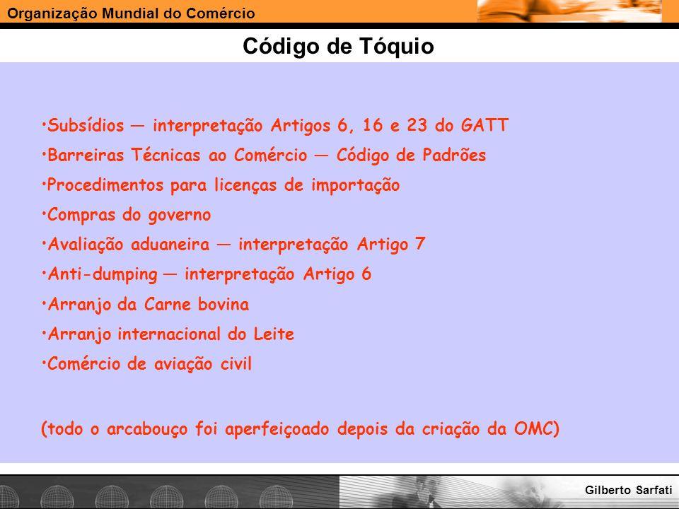 Organização Mundial do Comércio www.e-deliver.com.brGilberto Sarfati Código de Tóquio Subsídios interpretação Artigos 6, 16 e 23 do GATT Barreiras Téc
