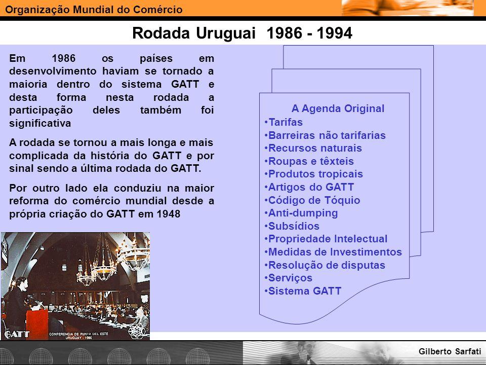 Organização Mundial do Comércio www.e-deliver.com.brGilberto Sarfati Rodada Uruguai 1986 - 1994 Em 1986 os países em desenvolvimento haviam se tornado