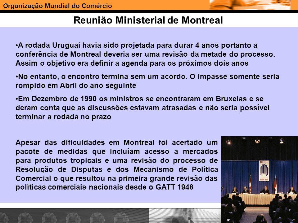 Organização Mundial do Comércio www.e-deliver.com.brGilberto Sarfati Reunião Ministerial de Montreal A rodada Uruguai havia sido projetada para durar