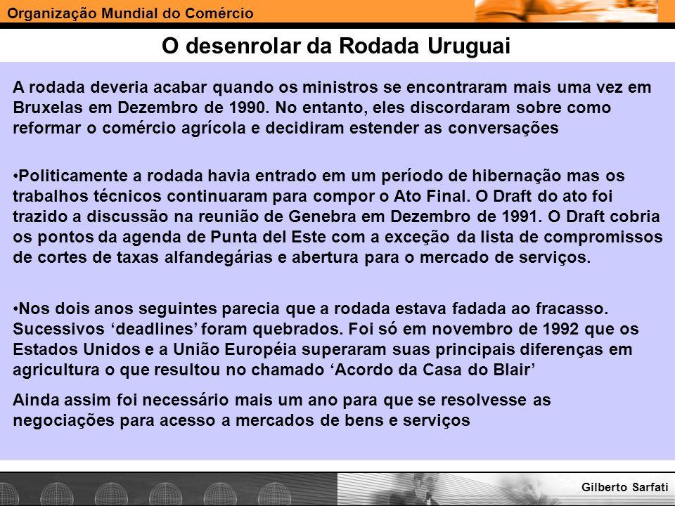 Organização Mundial do Comércio www.e-deliver.com.brGilberto Sarfati O desenrolar da Rodada Uruguai A rodada deveria acabar quando os ministros se enc