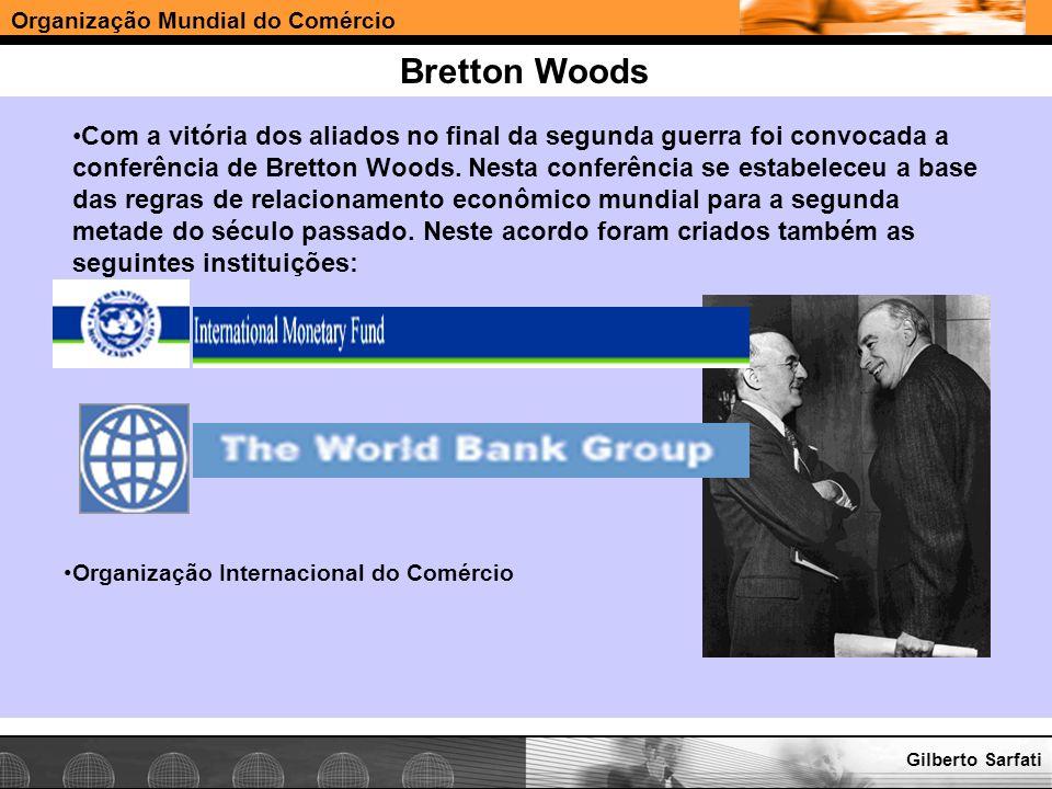 Organização Mundial do Comércio www.e-deliver.com.brGilberto Sarfati Bretton Woods Com a vitória dos aliados no final da segunda guerra foi convocada
