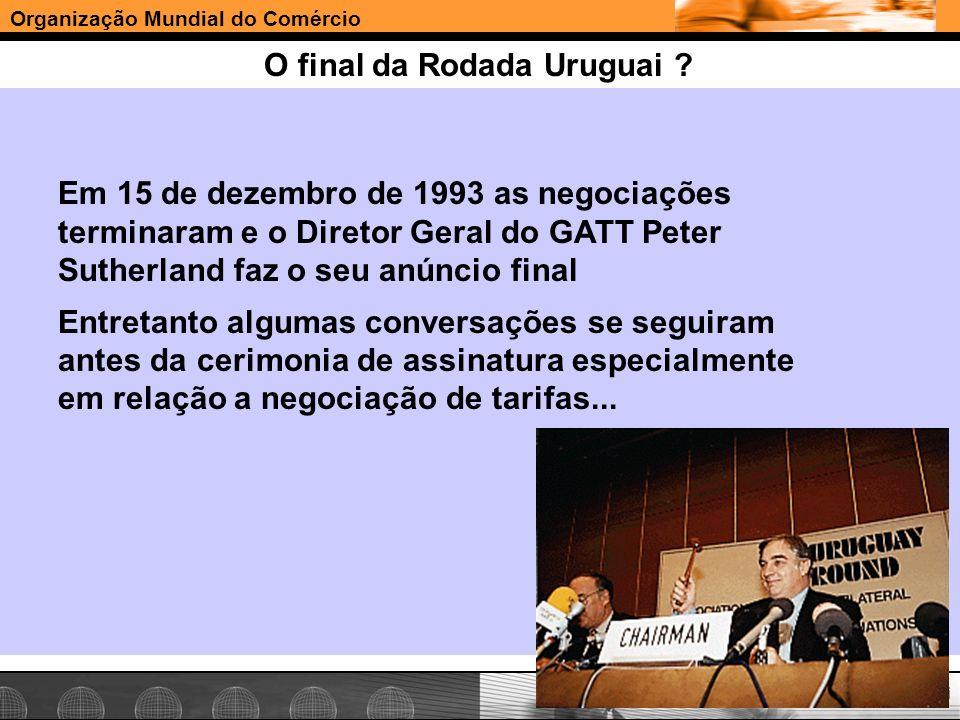 Organização Mundial do Comércio www.e-deliver.com.brGilberto Sarfati O final da Rodada Uruguai ? Em 15 de dezembro de 1993 as negociações terminaram e