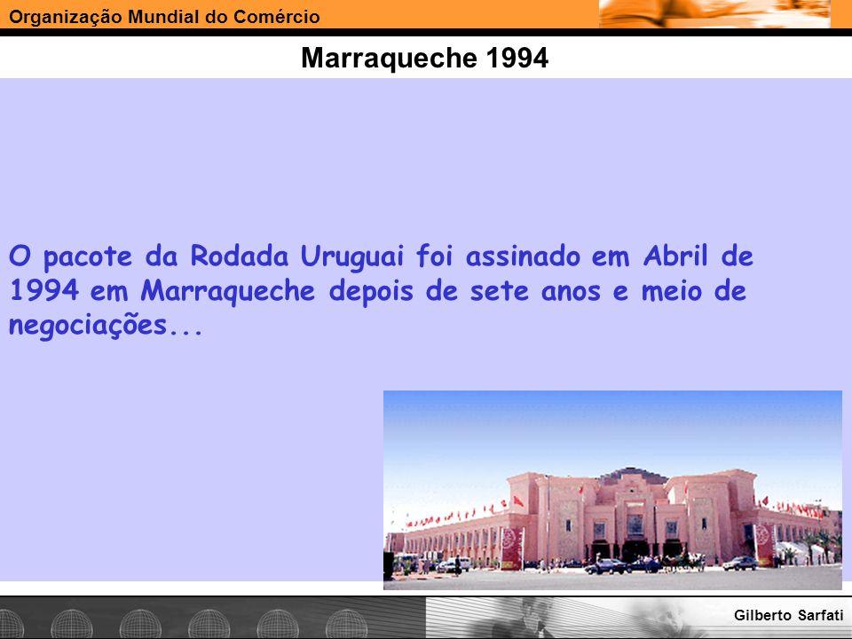 Organização Mundial do Comércio www.e-deliver.com.brGilberto Sarfati Marraqueche 1994 O pacote da Rodada Uruguai foi assinado em Abril de 1994 em Marr